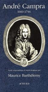 Maurice Barthélemy - André Campra, 1660-1744 - Etude biographique et musicologique.
