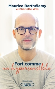 Maurice Barthélemy - Fort comme un hypersensible.