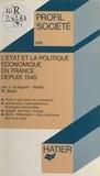 Maurice Baslé et Jacqueline Gueguen-Basle - L'État et la politique économique en France depuis 1945.