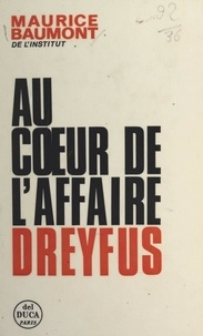 Maurice Baumont - Au cœur de l'affaire Dreyfus.