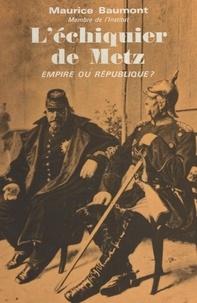 Maurice Baumont - L'échiquier de Metz - Empire ou république ? 1870.