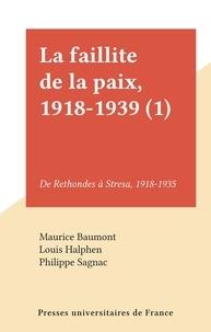 Maurice Baumont et Louis Halphen - La faillite de la paix, 1918-1939 (1) - De Rethondes à Stresa, 1918-1935.