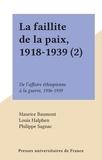 Maurice Baumont et Louis Halphen - La faillite de la paix, 1918-1939 (2) - De l'affaire éthiopienne à la guerre, 1936-1939.