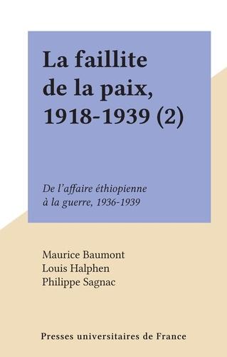 La faillite de la paix, 1918-1939 (2). De l'affaire éthiopienne à la guerre, 1936-1939