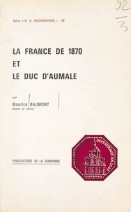 Maurice Baumont - La France de 1870 et le duc d'Aumale.