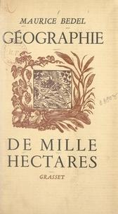 Maurice Bedel - Géographie de mille hectares.