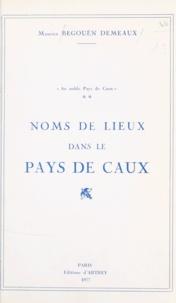 Maurice Begouën Demeaux et Laurent Begouën Demeaux - Au noble pays de Caux (2) - Noms de lieux dans le pays de Caux.