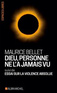 Maurice Bellet - Dieu, personne ne l'a jamais vu - suivi de Essai sur la violence absolue.