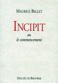 Maurice Bellet - Incipit ou le commencement.