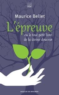 Maurice Bellet - L'épreuve - ou le tout petit livre de la divine douceur.
