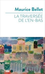 Maurice Bellet - La traversée de l'en-bas.