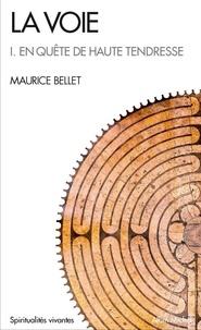 Maurice Bellet - La voie - Tome 1, En quête de haute tendresse.