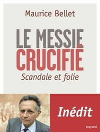 Maurice Bellet - Le Messie crucifié.