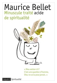 Maurice Bellet - Minuscule traité acide de spiritualité.