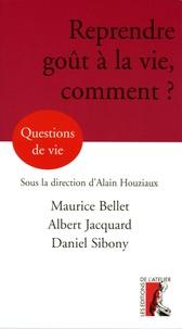 Maurice Bellet et Daniel Sibony - Reprendre goût à la vie, comment ?.