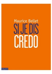 Maurice Bellet - Si je dis Credo.