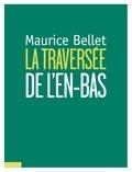 Maurice Bellet - Traversée de l'en-bas.