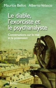 Maurice Bellot et Alberto Velasco - Le diable, l'exorcisme et le psychanalyste - Conversations sur le mal et la possession.