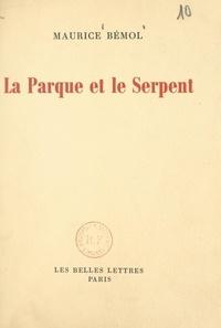 Maurice Bémol - La Parque et le serpent - Essai sur les formes et les mythes.