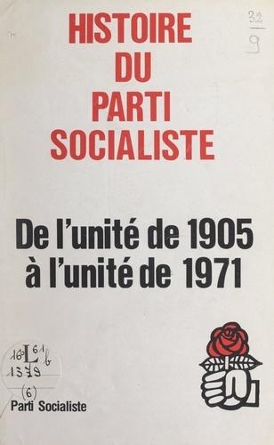 Histoire du Parti socialiste. De l'unité de 1905 à l'unité de 1971