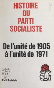 Maurice Benassayag et  Secrétariat national à la form - Histoire du Parti socialiste - De l'unité de 1905 à l'unité de 1971.