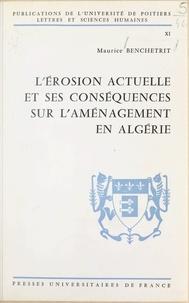 Maurice Benchetrit et  Université de Poitiers - L'érosion actuelle et ses conséquences sur l'aménagement en Algérie.