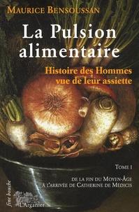 Maurice Bensoussan - La pulsion alimentaire - Tome 1, De la fin du Moyen Age à Catherine de Médicis.