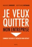 Maurice Bercoff et Bertrand Reynaud - Je veux quitter mon entreprise - Comment décider et négocier mon départ.