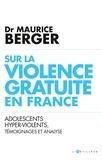 Maurice Berger - Adolescents ultra-violents - Témoignage et analyse d'un psychiatre en CEF.