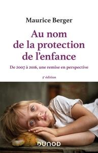 Maurice Berger - Au nom de la protection de l'enfance - De 2007 à 2016, une remise en perspective.