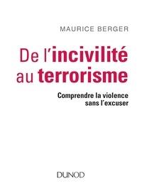 Maurice Berger - De l'incivilité au terrorisme - Comprendre la violence sans l'excuser.