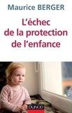 Maurice Berger - L'échec de la protection de l'enfance.