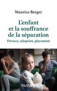 Maurice Berger - L'enfant et la souffrance de la séparation - Divorce, adoption, placement.