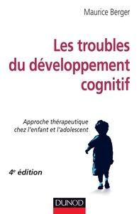Maurice Berger - Les troubles du développement cognitif - 4e éd. - Approche thérapeutique chez l'enfant et l'adolescent.