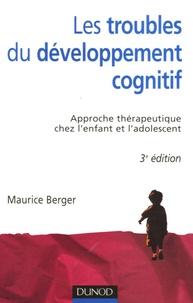 Maurice Berger - Les troubles du développement cognitif - Approche thérapeutique chez l'enfant et l'adolescent.