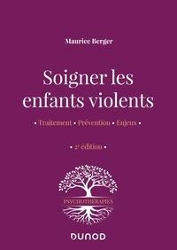 Maurice Berger - Soigner les enfants violents - Traitement, prévention, enjeux.
