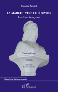 Maurice Bernard - La marche vers le pouvoir - Tome 2, Les élites francaises.