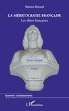 Maurice Bernard - La méritocratie française - Les élites francaise tome 1.