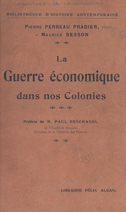 Maurice Besson et Pierre Perreau Pradier - La guerre économique dans nos colonies.