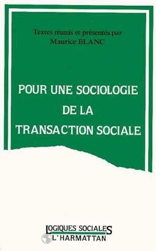 Maurice Blanc - Pour une sociologie de la transaction sociale - [actes du colloque, Nancy, 23-24 novembre 1989].