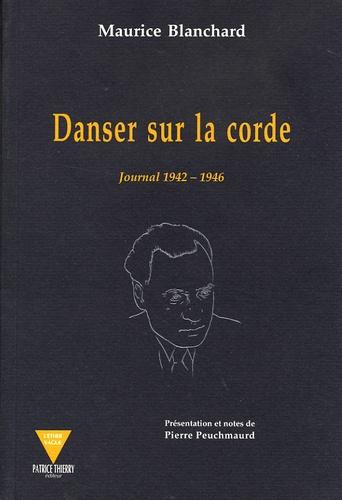Maurice Blanchard - Danser sur la corde - Journal 1942-1946.