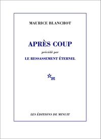 Maurice Blanchot - Après coup. (précédé par) Le Ressassement éternel.