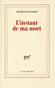 Maurice Blanchot - L'instant de ma mort.