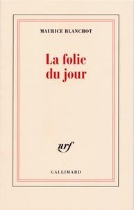 Maurice Blanchot - La folie du jour.