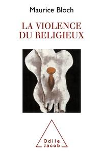 Maurice Bloch - La violence du religieux.