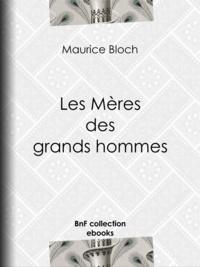 Maurice Bloch - Les Mères des grands hommes.