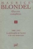 Maurice Blondel - Oeuvres complètes / Maurice Blondel Tome  02 - 1888-1913, la philosophie de l'action et la crise moderniste.