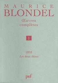 Maurice Blondel - Oeuvres complètes / Maurice Blondel - Tome 1, 1893 : Les deux thèses.
