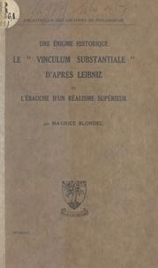 """Maurice Blondel - Une énigme historique : le """"Vinculum substantiale"""", d'après Leibniz et l'ébauche d'un réalisme supérieur."""