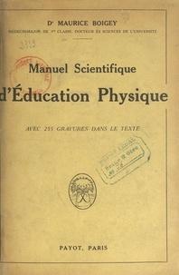 Maurice Boigey - Manuel scientifique d'éducation physique - Avec 255 figures dans le texte.